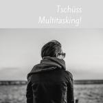 Multitasking! Da mache ich nicht mehr mit! #talktime